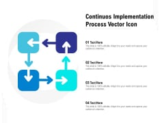 Continuos Implementation Process Vector Icon Ppt PowerPoint Presentation Icon Skills