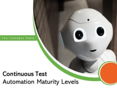 Continuous Test Automation Maturity Levels Artificial Intelligence Process Employee Satisfaction Ppt PowerPoint Presentation Complete Deck