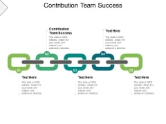 Contribution Team Success Ppt PowerPoint Presentation Slides Graphics Pictures Cpb
