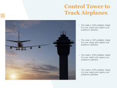 Control Tower To Track Airplanes Ppt PowerPoint Presentation Slides Graphics Example