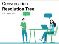 Conversation Resolution Tree Business Customer Ppt PowerPoint Presentation Complete Deck