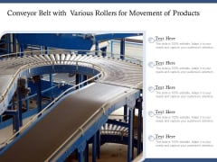 Conveyor Belt With Various Rollers For Movement Of Products Ppt PowerPoint Presentation Inspiration Graphics Design PDF