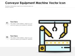 Conveyor Equipment Machine Vector Icon Ppt PowerPoint Presentation Model Background PDF