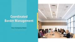 Coordinated Border Management Ppt PowerPoint Presentation Complete Deck With Slides