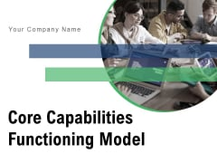 Core Capabilities Functioning Model Strategy Management Ppt PowerPoint Presentation Complete Deck