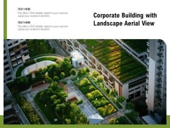 Corporate Building With Landscape Aerial View Ppt PowerPoint Presentation Pictures Gallery PDF