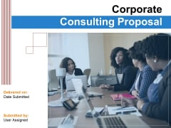 Corporate Consulting Proposal Ppt PowerPoint Presentation Complete Deck With Slides