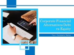 Corporate Financial Alternatives Debt Vs Equity Ppt PowerPoint Presentation Complete Deck With Slides