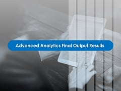 Corporate Intelligence Business Analysis Advanced Analytics Final Output Results Themes PDF