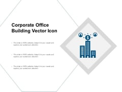 Corporate Office Building Vector Icon Ppt PowerPoint Presentation Ideas Demonstration