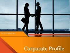 Corporate Profile Ppt PowerPoint Presentation Complete Deck With Slides