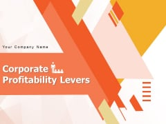 Corporate Profitability Levers Leadership Customer Strategy Ppt PowerPoint Presentation Complete Deck