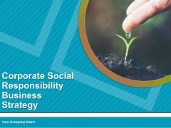 Corporate Social Responsibility Business Strategy PPT PowerPoint Presentation Complete Deck With Slides