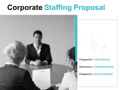 Corporate Staffing Proposal Ppt PowerPoint Presentation Complete Deck With Slides