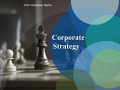Corporate Strategy Ppt PowerPoint Presentation Complete Deck With Slides