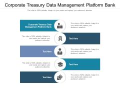 Corporate Treasury Data Management Platform Bank Ppt PowerPoint Presentation Infographics Background Images Cpb Pdf
