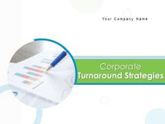 Corporate Turnaround Strategies Ppt PowerPoint Presentation Complete Deck With Slides