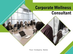 Corporate Wellness Consultant Ppt PowerPoint Presentation Complete Deck With Slides