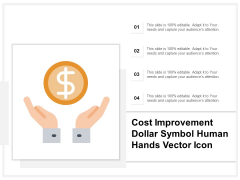 Cost Improvement Dollar Symbol Human Hands Vector Icon Ppt PowerPoint Presentation Gallery Information