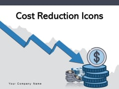 Cost Reduction Icons Business Process Cost Ppt PowerPoint Presentation Complete Deck