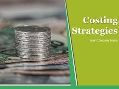 Costing Strategies Ppt PowerPoint Presentation Complete Deck With Slides