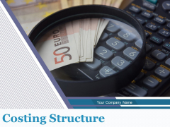 Costing Structure Ppt PowerPoint Presentation Complete Deck With Slides