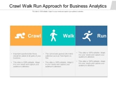 Crawl Walk Run Approach For Business Analytics Ppt PowerPoint Presentation Gallery Layout PDF