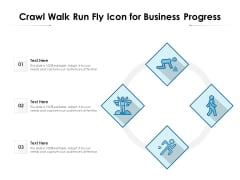 Crawl Walk Run Fly Icon For Business Progress Ppt PowerPoint Presentation Gallery Graphics PDF
