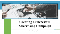 Creating A Successful Advertising Campaign Ppt PowerPoint Presentation Complete Deck With Slides