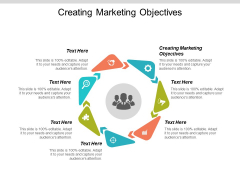 Creating Marketing Objectives Ppt PowerPoint Presentation Outline Designs Cpb