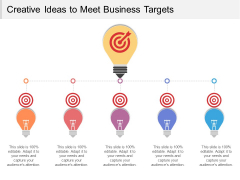 Creative Ideas To Meet Business Targets Ppt PowerPoint Presentation Icon Layouts PDF