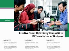 Creative Team Optimizing Competitive Differentiators Of Business Ppt PowerPoint Presentation File Slides PDF