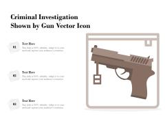 Criminal Investigation Shown By Gun Vector Icon Ppt PowerPoint Presentation File Ideas PDF