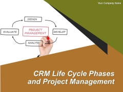 Crm Life Cycle Phases And Project Management Ppt PowerPoint Presentation Complete Deck With Slides