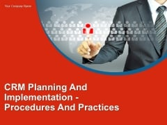 Crm Planning And Implementation Procedures And Practices PPT PowerPoint Presentation Complete Deck With Slides