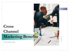 Cross Channel Marketing Benefits Ppt PowerPoint Presentation Complete Deck With Slides
