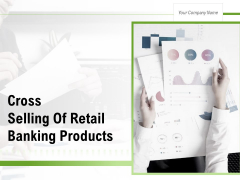 Cross Selling Of Retail Banking Products Ppt PowerPoint Presentation Complete Deck With Slides