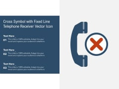 Cross Symbol With Fixed Line Telephone Receiver Vector Icon Ppt PowerPoint Presentation Layouts Background Images PDF