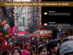 Crowd Enjoying Chinese New Year Celebration On Street Ppt PowerPoint Presentation Gallery Gridlines PDF