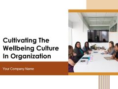 Cultivating The Wellbeing Culture In Organization Ppt PowerPoint Presentation Complete Deck With Slides