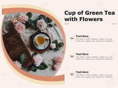 Cup Of Green Tea With Flowers Ppt PowerPoint Presentation Ideas Portfolio PDF