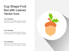 Cup Shape Fruit Nut With Leaves Vector Icon Ppt PowerPoint Presentation Icon Template PDF