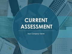 Current Assessment Ppt PowerPoint Presentation Complete Deck With Slides