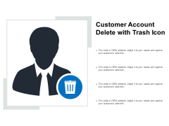 Customer Account Delete With Trash Icon Ppt PowerPoint Presentation Gallery File Formats