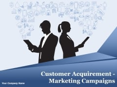 Customer Acquirement Marketing Campaigns Ppt PowerPoint Presentation Complete Deck With Slides