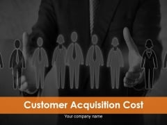 Customer Acquisition Cost Ppt PowerPoint Presentation Complete Deck With Slides