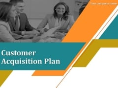 Customer Acquisition Plan Ppt PowerPoint Presentation Complete Deck With Slides