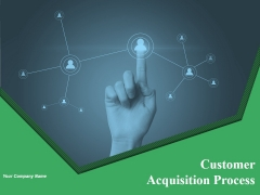 Customer Acquisition Process Ppt PowerPoint Presentation Complete Deck With Slides