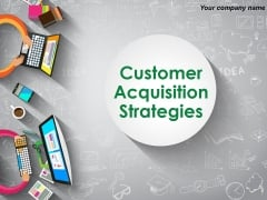 Customer Acquisition Strategies Ppt PowerPoint Presentation Complete Deck With Slides
