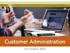Customer Administration Organization Strategy Ppt PowerPoint Presentation Complete Deck